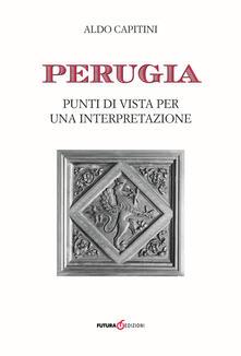Perugia. Punti di vista per una interpretazione - Aldo Capitini - copertina