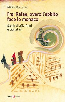 Fra' Rafaè, overo l'abbito face lo monaco. Storia di affarfanti e ciarlatani - Mirko Revoyera - copertina
