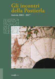 Gli incontri della Postierla. Attività 2002-2017 - copertina