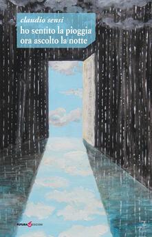 Ho sentito la pioggia ora ascolto la notte - Claudio Sensi - copertina