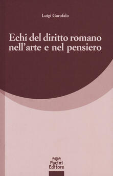 Echi del diritto romano nell'arte e nel pensiero - Luigi Garofalo - copertina