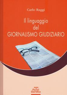 Il linguaggio del giornalismo giudiziario - Carlo Raggi - copertina