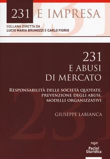 231 e abusi di mercato. Responsabilità delle società quotate, prevenzione degli abusi, modelli organizzativi - Giuseppe Labianca - copertina