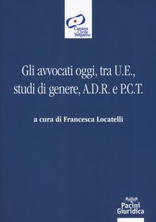Gli avvocati oggi, tra U.E., studi di genere, A.D.R. e P.C.T. - copertina