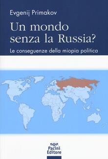 Un mondo senza la Russia? Le conseguenze della miopia politica - Evgenij M. Primakov - copertina