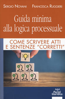 Guida minima alla logica processuale. Come scrivere atti e sentenze «corretti».pdf