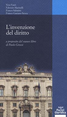 L' invenzione dei diritto. A proposito del nuovo libro di Paolo Grossi - Vera Fanti,Fabrizio Marinelli,Franco Sabatini - copertina