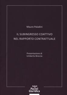 Il subingresso coattivo nel rapporto contrattuale - Mauro Paladini - copertina