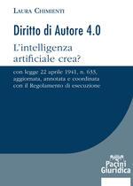 Diritto d'autore 4.0. L'intelligenza artificialecrea?Con Legge 22 aprile 1941, n. 633, aggiornata, annotatae coordinata con il Regolamento di esecuzione
