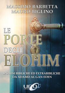 Le porte degli Elohim. Ipotesi bibliche ed extrabibliche da Adamo al Gan Eden - Mauro Biglino,Massimo Barbetta - copertina