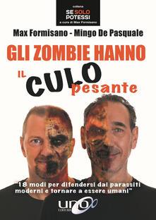 Gli zombie hanno il culo pesante. 18 modi per difendersi dai parassiti moderni e tornare a essere umani - Max Formisano,Mingo De Pasquale - copertina