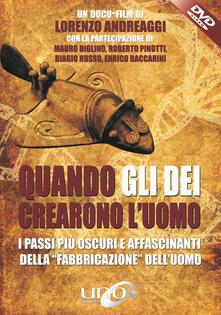 Quando gli dei crearono l'uomo. I passi più oscuri e affascinanti della «fabbricazione» dell'uomo. DVD - Lorenzo Andreaggi - copertina