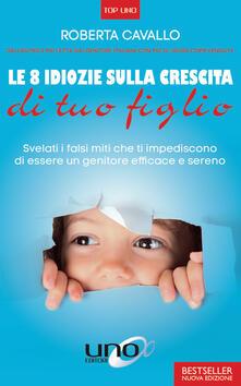 Lpgcsostenible.es Le 8 idiozie sulla crescita di tuo figlio. Svelati i falsi miti che ti impediscono di essere un genitore efficace e sereno. Ediz. ampliata Image
