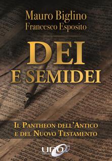 Dei e semidei. Il pantheon dell'Antico e del Nuovo Testamento - Mauro Biglino,Francesco Esposito - copertina