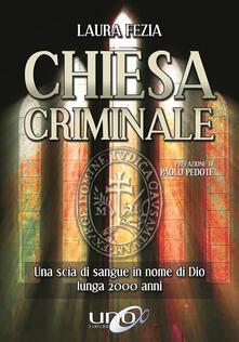 Chiesa criminale. Una scia di sangue in nome di Dio lunga 2000 anni - Laura Fezia - copertina