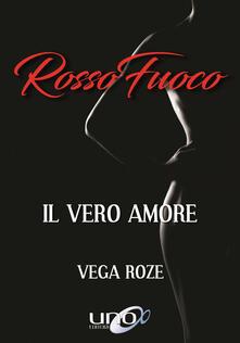 Rosso fuoco. Il vero amore - Vega Roze - copertina