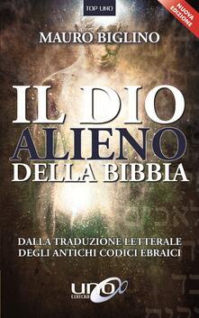 Il dio alieno della Bibbia. Dalla traduzione letterale degli antichi codici ebraici.pdf