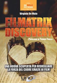 Filmatrix discovery. Una nuova scoperta per risvegliare la forza del cuore grazie ai film - Virginio De Maio - copertina