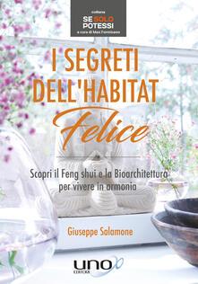 I segreti dell'habitat felice. Scopri il Feng Shui e la bioarchitettura per vivere in armonia - Giuseppe Salamone - ebook