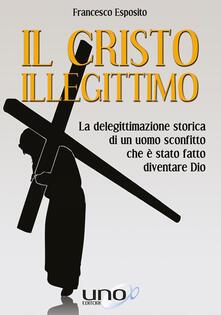 Il Cristo illegittimo - Francesco Esposito - ebook