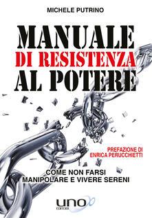Manuale di resistenza al potere. Come non farsi manipolare e vivere sereni - Michele Putrino - ebook