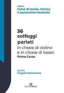 36 solfeggi parlati in chiave di violino e in chiave di basso primo corso - Gregorio Maria Paone - copertina