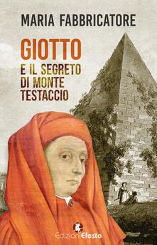 Giotto e il segreto di Monte Testaccio - Maria Fabbricatore - copertina