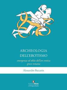 Voluntariadobaleares2014.es Archeologia dell'erotismo. Ascesa ed oblio dell'ars erotica greco-romana Image