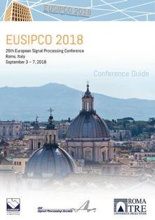 Eusipco 2018. 26th european signal processing conference. Conference guide (Roma, 3-7 settembre 2018) - Patrizio Campisi,Sergio Barbarossa,Pedro Comesaña Alfaro - copertina