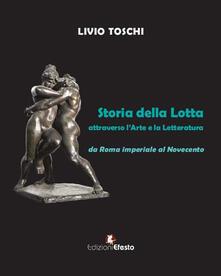 Storia della lotta attraverso l'arte e la letteratura da Roma imperiale al Novecento - Livio Toschi - copertina