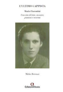 L' ultimo gappista. Mario Fiorentini. Una vita di lotte, incontri, passioni e teoremi - Mirko Bettozzi - copertina