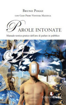 Parole intonate. Manuale teorico-pratico dell'arte di parlare in pubblico - Bruno Poggi,Gian Piero Ventura Mazzuca - copertina