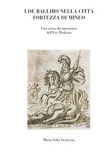 I De Balliro nella città fortezza di Mineo. Una storia documentaria dell'età moderna - Maria Sofia Sicurezza - copertina