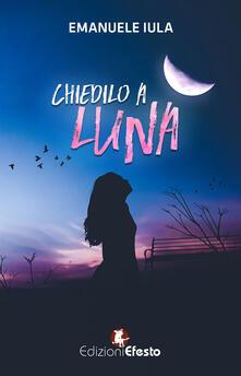 Chiedilo a Luna - Emanuele Iula - copertina
