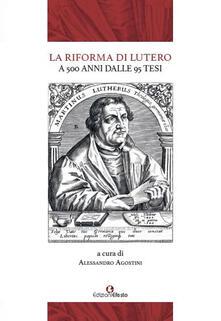 La Riforma di Lutero. A 500 anni dalle 95 Tesi - Franco Buzzi,Michele Cassese,Stefano Cavallotto - copertina