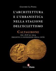L architettura e lurbanistica nella stagione delleclettismo. Caltagirone dal 1818 al 1914, progetto e costruzione della città.pdf
