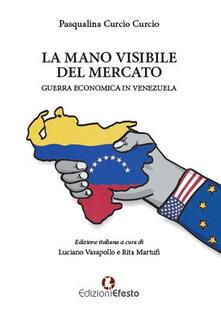 La mano visibile del mercato, guerra economica in Venezuela - Pasqualina Curcio - copertina