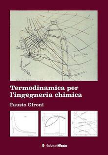 Termodinamica per l'ingegneria chimica - Fausto Gironi - copertina