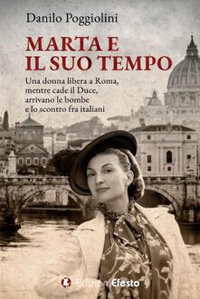 Marta e il suo tempo. Una donna libera a Roma, mentre cade il Duce, arrivano le bombe e lo scontro fra italiani - Danilo Poggiolini - copertina