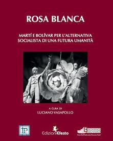 Rosa blanca. Martí e Bolívar per l'alternativa socialista di una futura umanità - copertina