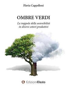 Ombre verdi. La trappola della sostenibilità in diversi settori produttivi - Flavia Cappelloni - copertina