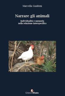 Narrare gli animali. Individualità e memoria nella relazione interspecifica - Marcella Guidoni - copertina
