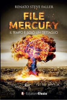 File Mercury. Il tempo è solo un dettaglio - Renato Steve Faller - copertina