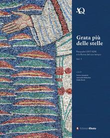 Grata più delle stelle. Pasquale I (817-824) e la Roma del suo tempo. Vol. 1 - copertina