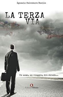 La terza via. Un uomo, un viaggio, tre strade - Ignazio Salvatore Basile - copertina