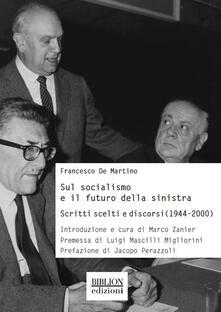 Sul socialismo e il futuro della sinistra. Scritti scelti e discorsi (1944-2000) - Francesco De Martino - copertina