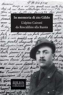 In memoria di zio Gildo. L'alpino Caironi da Rescaldina alla Russia - copertina