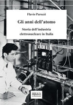 Gli anni dell'atomo. Storia dell'industria elettronucleare in Italia