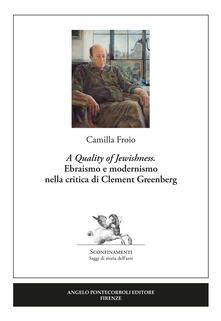 «A Quality of Jewishness». Ebraismo e modernismo nella critica di Clement Greenberg - Camilla Froio - copertina