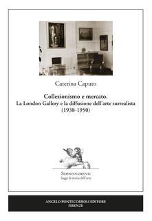 Collezionismo e mercato. La London Gallery e la diffusione dell'arte surrealista (1938-1950) - Caterina Caputo - copertina